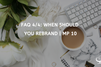 FAQ 4/4: When Should You Rebrand? | MP 10