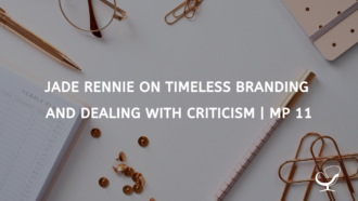 Jade Rennie on Timeless Branding and Dealing with Criticism | MP 11