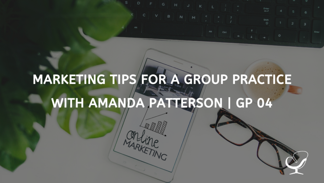 Marketing Tips for a Group Practice with Amanda Patterson | GP 04