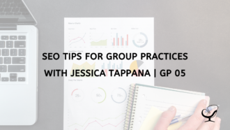 Jessica Tappana and SEO Tips for Group Practices | GP 05