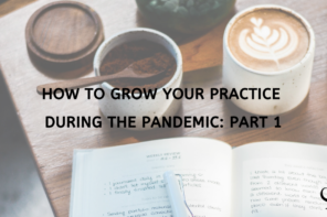 How to Grow Your Practice During the Pandemic: Part 1