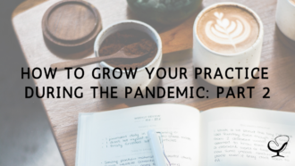 How to Grow Your Practice During the Pandemic: Part 2