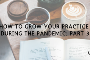 How to Grow Your Practice During the Pandemic: Part 3