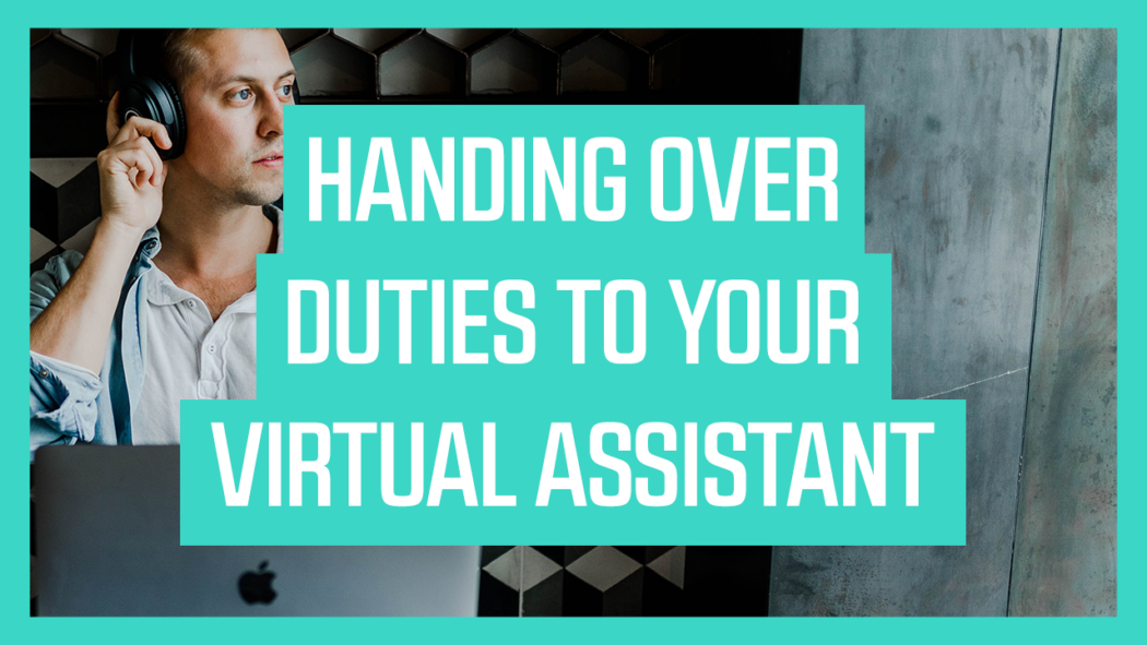 Handing Over Duties to Your Virtual Assistant