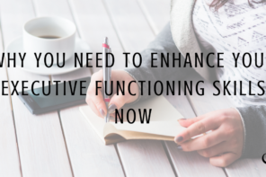 Why You Need to Enhance your Executive Functioning Skills Now