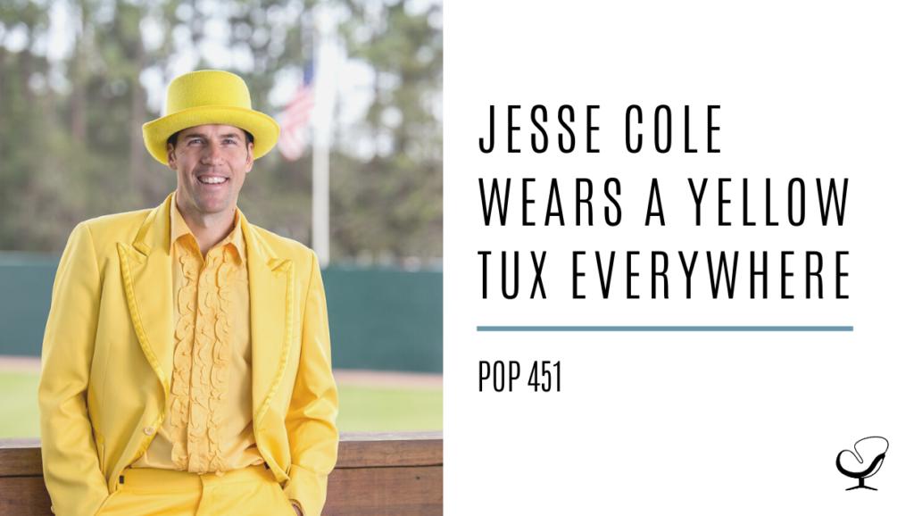 Jesse Cole Wears a Yellow Tux Everywhere | PoP 451