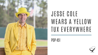 Jesse Cole Wears a Yellow Tux Everywhere | PoP 451