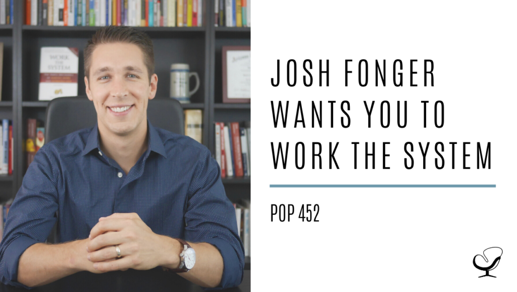 Josh Fonger wants you to Work The System | PoP 452