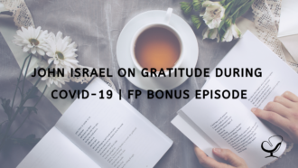 John Israel on Gratitude during COVID-19 | FP Bonus Episode