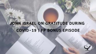 John Israel on Gratitude during COVID-19 | FP Bonus Episode