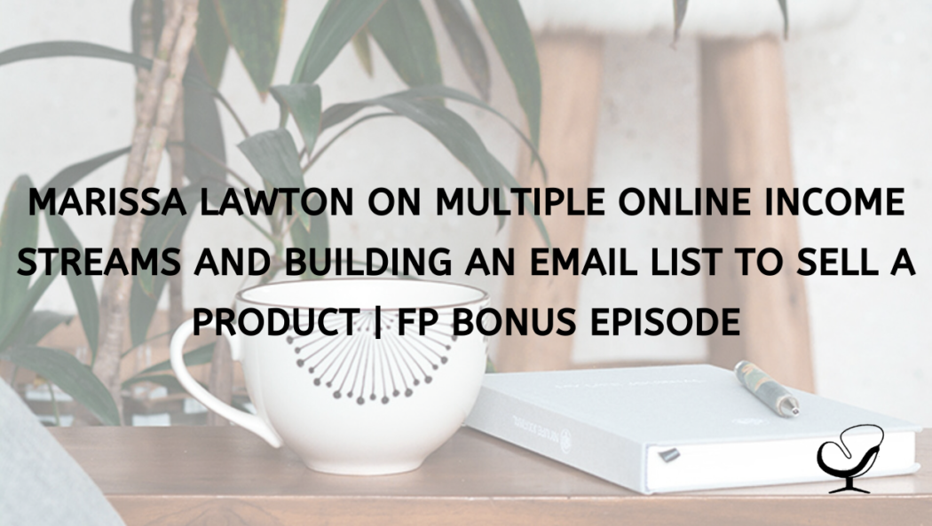 Marissa Lawton on Multiple Online Income Streams and Building an Email List to Sell a Product | Bonus Episode