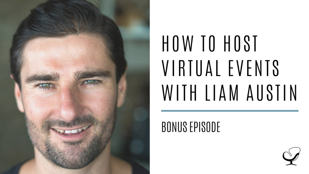 How to Host Virtual Events with Liam Austin | Bonus Episode