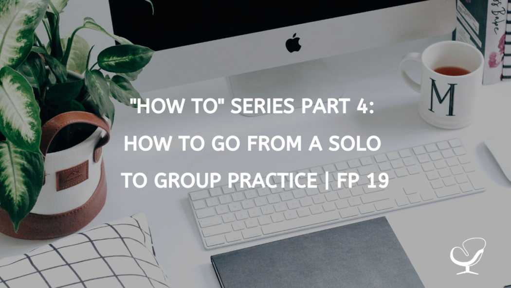 """HOW TO"" SERIES PART 4: HOW TO GO FROM A SOLO TO GROUP PRACTICE 