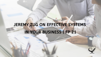 Jeremy Zug on Effective Systems in Your Business | FP 21