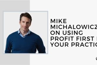 Mike Michalowicz on using Profit First in Your Practice | FP 22
