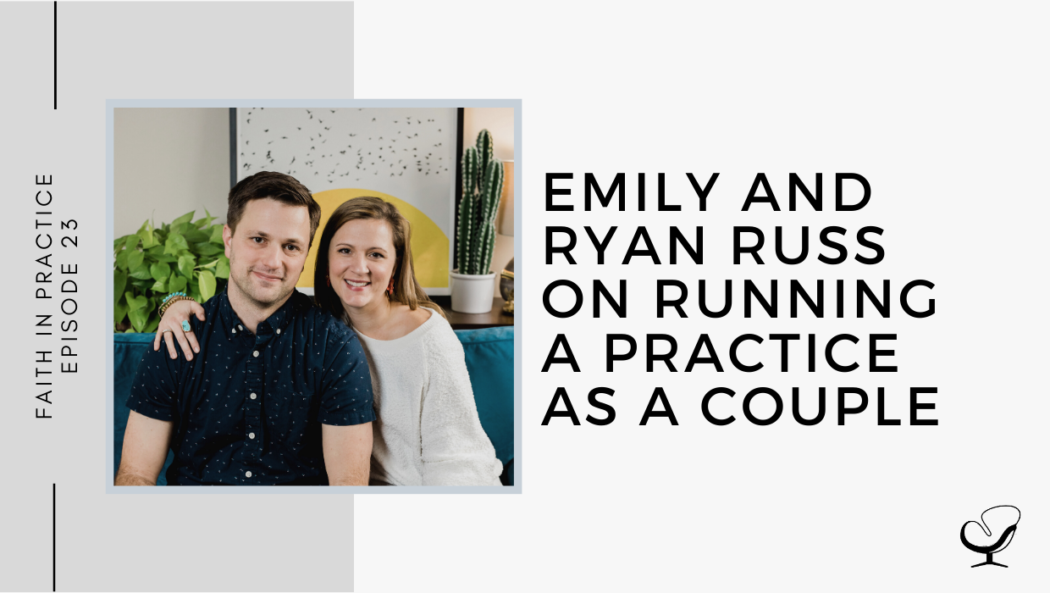 Emily and Ryan Russ on Running a Practice as a Couple | FP 23