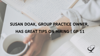 Susan Doak, Group Practice Owner Has Great Tips on Hiring GP 11