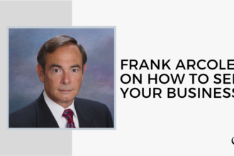 Frank Arcoleo and How to You Sell Your Business | GP 12