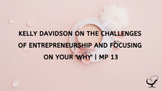 Kelly Davidson on the Challenges of Entrepreneurship and Focusing on Your 'Why' | MP 13