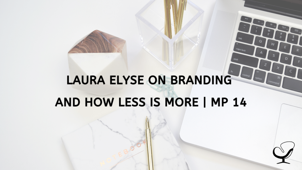Laura Elyse on Branding and How Less is More MP 14