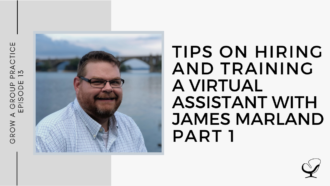 Tips on Hiring and Training a Virtual Assistant with James Marland, Part 1   GP 13