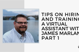 Tips on Hiring and Training a Virtual Assistant with James Marland, Part 1 | GP 13