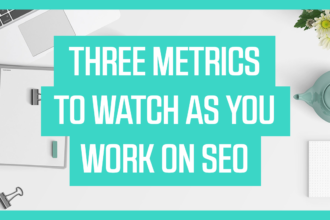 Three Metrics to Watch as You Work on SEO