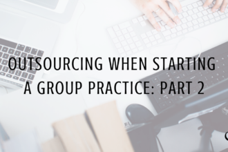 Outsourcing When Starting a Group Practice, Part 2