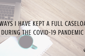 5 Ways I Have Kept A Full Caseload During The Covid-19 Pandemic