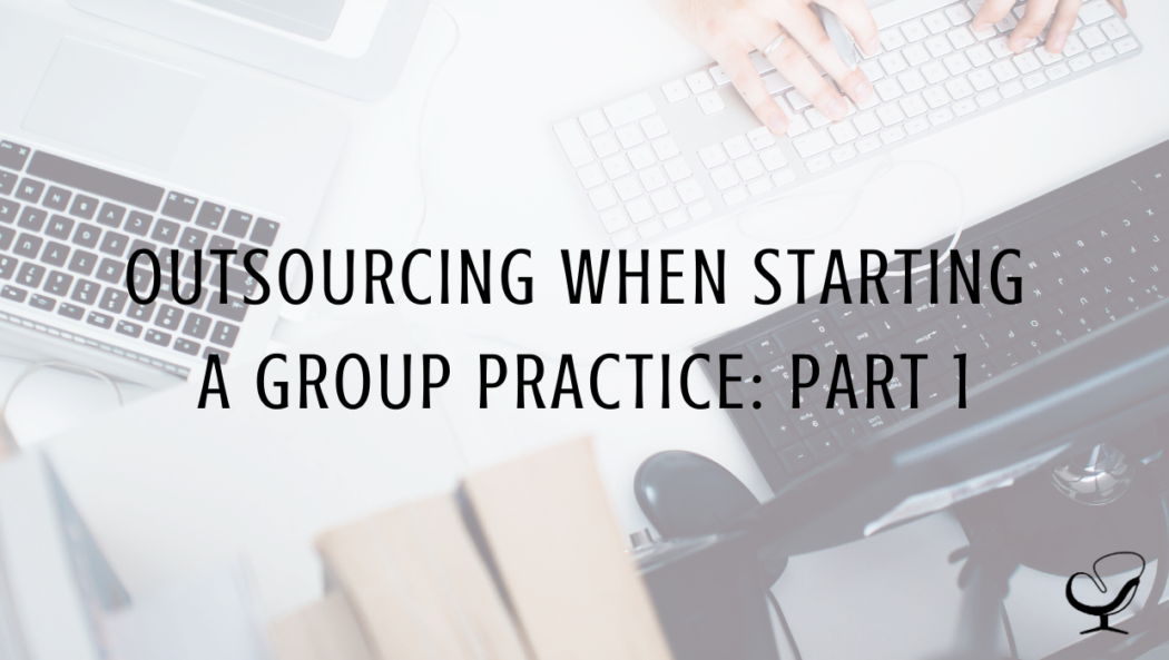 Outsourcing When Starting a Group Practice, Part 1