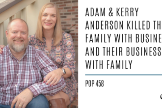 Adam & Kerry Anderson Killed Their Family With Business and Their Business With Family | PoP 458