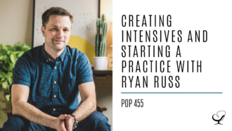 Creating Intensives and Starting a Practice with Ryan Russ | PoP 455
