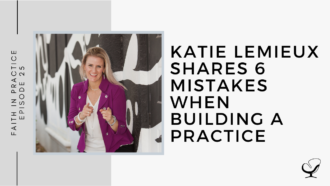 Katie Lemieux Shares 6 Mistakes When Building a Practice | FP 25