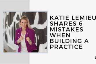 Katie Lemieux Shares 6 Mistakes When Building a Practice | FP 25