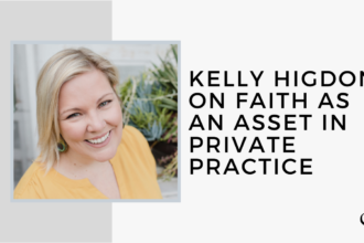 Kelly Higdon on Faith as an Asset in Private Practice | FP 26
