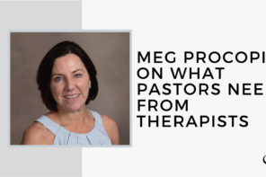 Meg Procopio on What Pastors Need from Therapists | FP 31