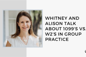 Whitney and Alison Talk about 1099's vs. W2's in Group Practice | GP 17