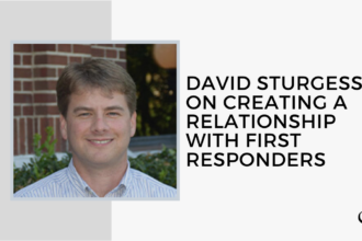 David Sturgess on Creating a Relationship with First Responders | FP 27