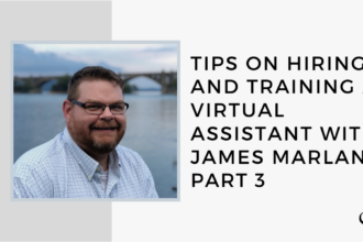 Tips on Hiring and Training a Virtual Assistant with James Marland, Part 3 | GP 15