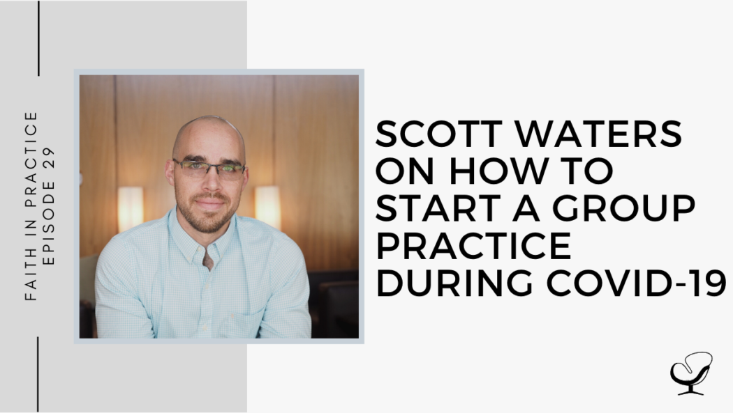 Scott Waters on How to Start a Group Practice during COVID-19 | FP 29