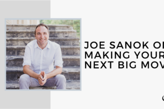 Joe Sanok on Making Your Next Big Move | FP 30