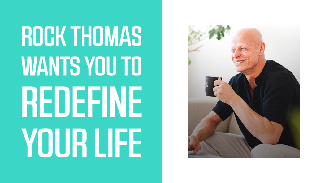Rock Thomas Wants You To Redefine Your Life