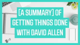 [A Summary] Of Getting Things Done with David Allen