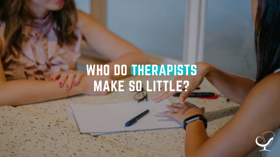 why do therapists make so little?