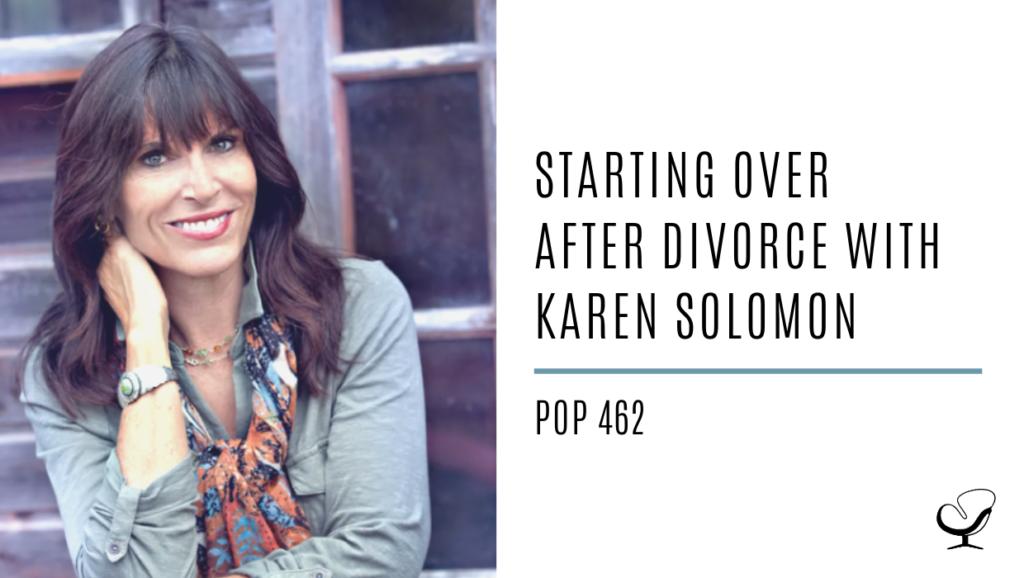 Starting Over After Divorce with Karen Solomon | PoP 462