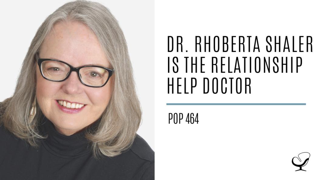 Dr. Rhoberta Shaler is The Relationship Help Doctor   PoP 464