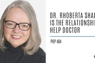 Dr. Rhoberta Shaler is The Relationship Help Doctor | PoP 464