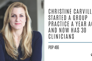 Christine Carville Started a Group Practice a Year Ago and Now Has 30 clinicians | PoP 466