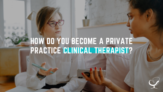 How do you become a private practice clinical therapist?