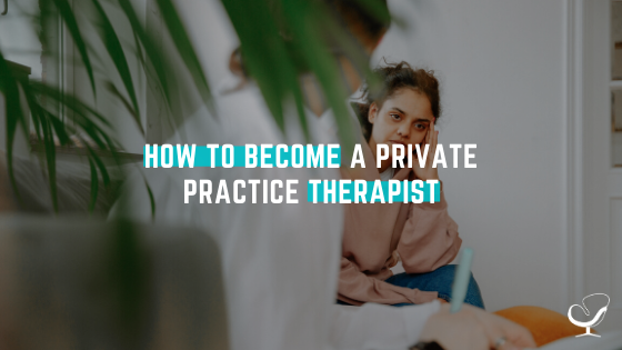 How to become a private practice therapist